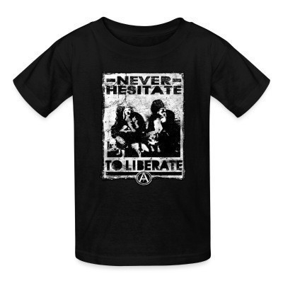 Camiseta Niño Never hesitate to liberate