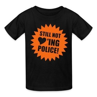 Camiseta Niño Still not loving police