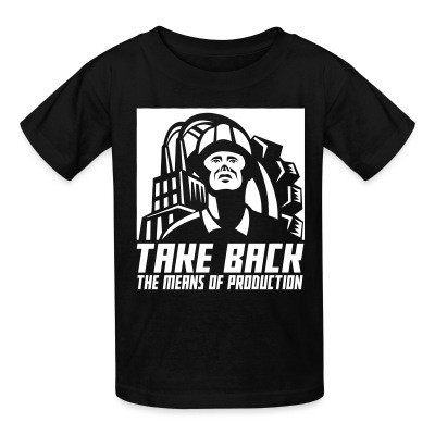 Camiseta Niño Take back the means of production