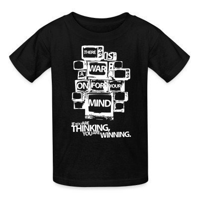 Camiseta Niño There is a war on for your mind. If you are thinking you are winning.
