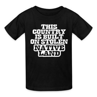 Camiseta Niño This country is built on stolen native land