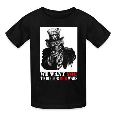 Camiseta Niño We want you to die for our wars