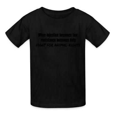 Camiseta Niño When injustice becomes law, resistance becomes duty - fight for animal rights