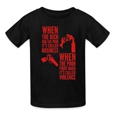 Camiseta Niño When the rich rob the poor it's called business - When the poor fight back it's called violence