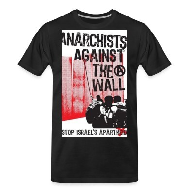 Camiseta Organica Anarchists against the wall stop israel's apartheid