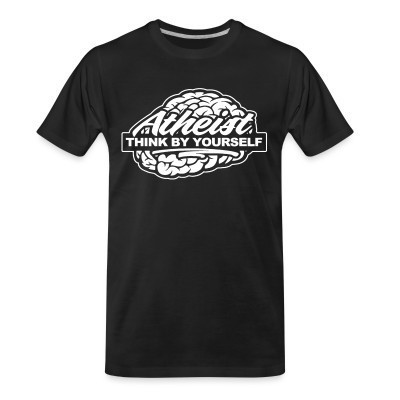Camiseta Organica Atheist think by yourself