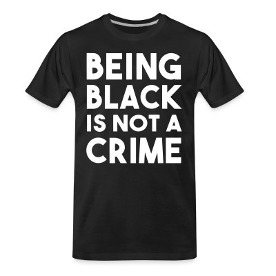 Camiseta Organica Being black is not a crime