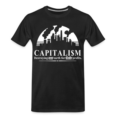 Camiseta Organica Capitalism: destroying our earth for their profits