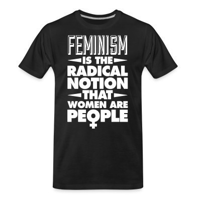 Camiseta Organica Feminism is the radical notion that women are people