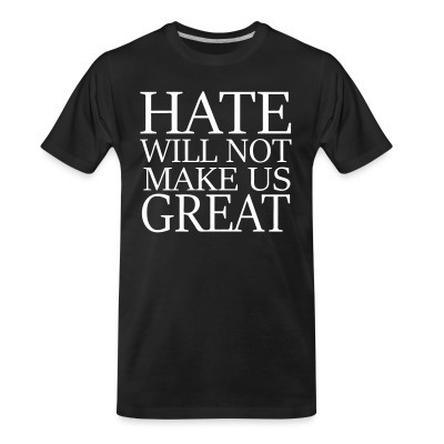Camiseta Organica Hate will not make us great