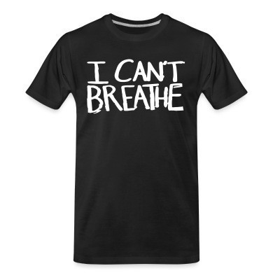 Camiseta Organica I Can't Breathe