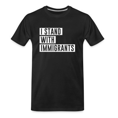 Camiseta Organica I stand with immigrants