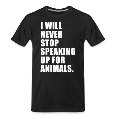 Camiseta Organica I will never stop speaking up for animals