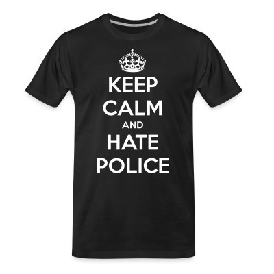Camiseta Organica Keep calm and hate police