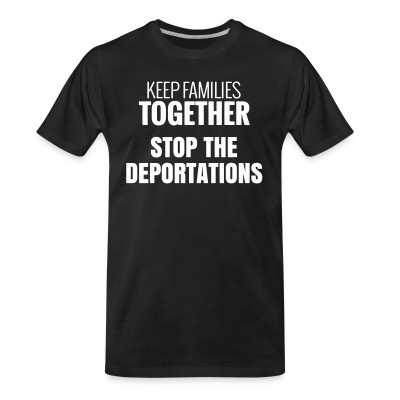 Camiseta Organica Keep families together stop the deportations