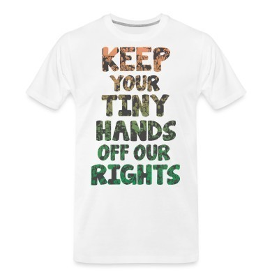 Camiseta Organica Keep your tiny hands off our rights