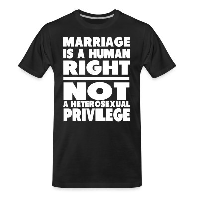 Camiseta Organica Marriage is a human right not a heterosexual privilege