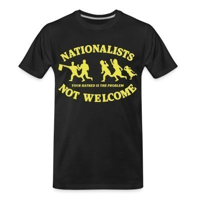 Camiseta Organica Nationalists not welcome. Your hatred is the problem