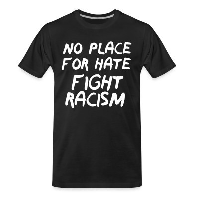 Camiseta Organica No place for hate fight racism