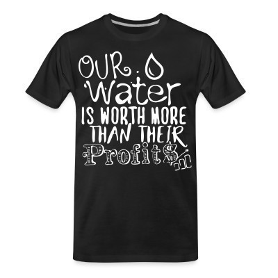 Camiseta Organica Our water is worth more than their profits