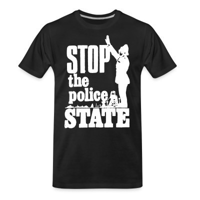 Camiseta Organica Stop the police state
