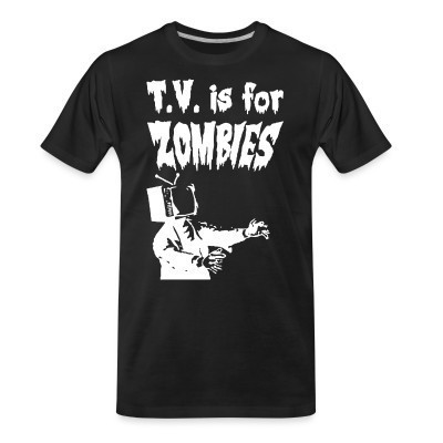 Camiseta Organica T.V. is for zombies