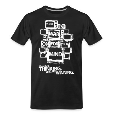 Camiseta Organica There is a war on for your mind. If you are thinking you are winning.