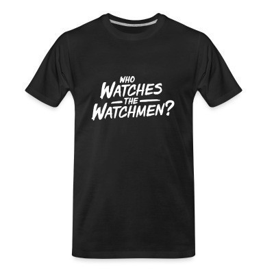 Camiseta Organica Who watches the watchmen?