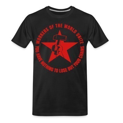 Camiseta Organica Workers of the world unite - You have nothing to lose but your chains