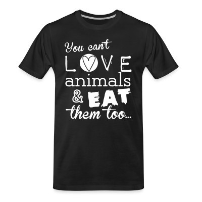 Camiseta Organica You can't love animals & eat them too