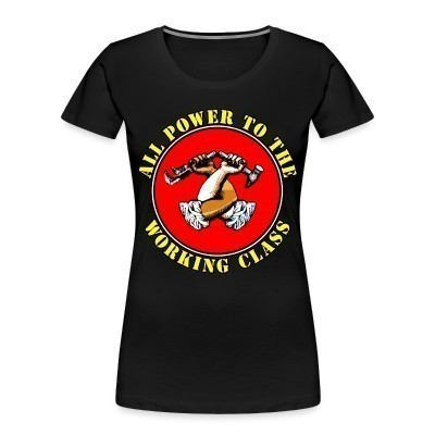 Camiseta Organica Mujer  All power to the working class