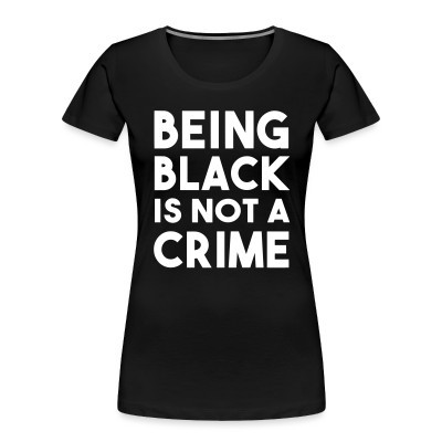 Camiseta Organica Mujer  Being black is not a crime