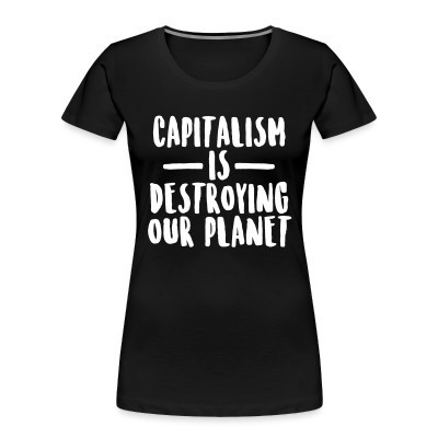 Camiseta Organica Mujer  Capitalism is destroying our planet