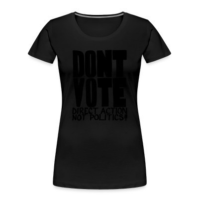 Camiseta Organica Mujer  Don't vote - Direct action not politics!