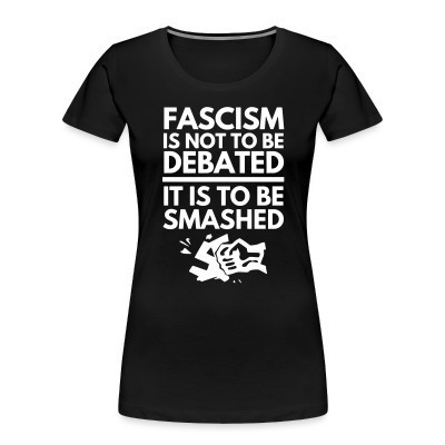 Camiseta Organica Mujer  Fascism is not to be debated, it is to be smashed