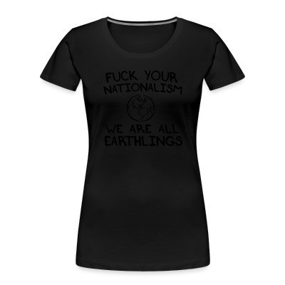 Camiseta Organica Mujer  Fuck your nationalism we are all earthlings