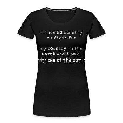 Camiseta Organica Mujer  I have NO country to fight for. My country is the earth and I am a citizen of the world