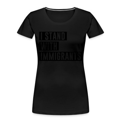 Camiseta Organica Mujer  I stand with immigrants