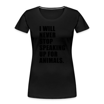 Camiseta Organica Mujer  I will never stop speaking up for animals