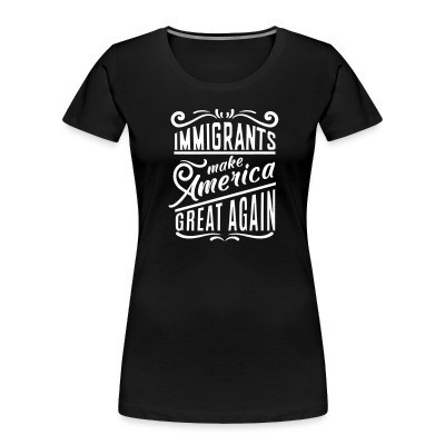 Camiseta Organica Mujer  Immigrants make America great again