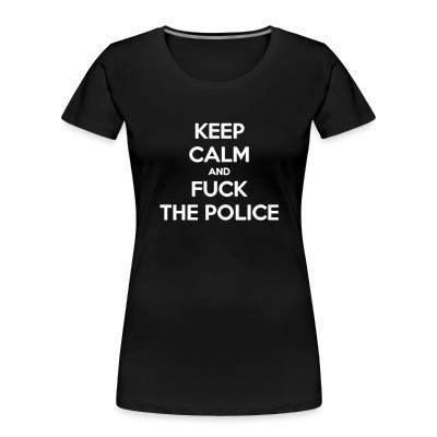 Camiseta Organica Mujer  Keep Calm and Fuck The Police