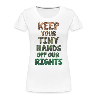 Camiseta Organica Mujer  Keep your tiny hands off our rights