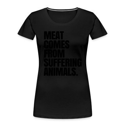 Camiseta Organica Mujer  Meat comes from suffering animals