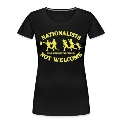 Camiseta Organica Mujer  Nationalists not welcome. Your hatred is the problem