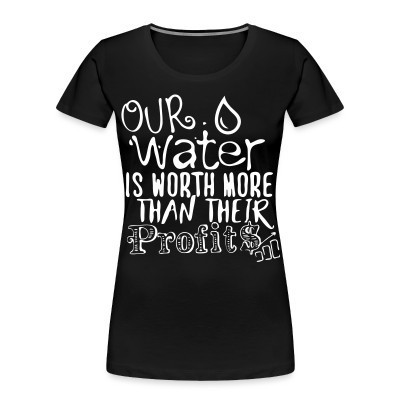 Camiseta Organica Mujer  Our water is worth more than their profits