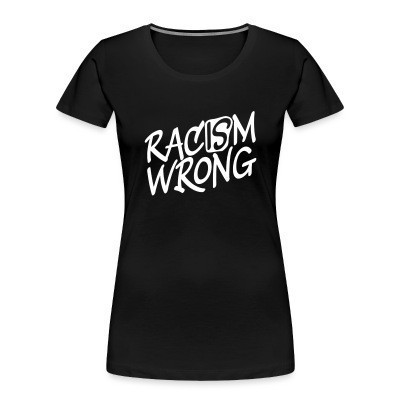 Camiseta Organica Mujer  Racism is Wrong