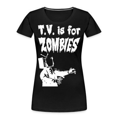 Camiseta Organica Mujer  T.V. is for zombies