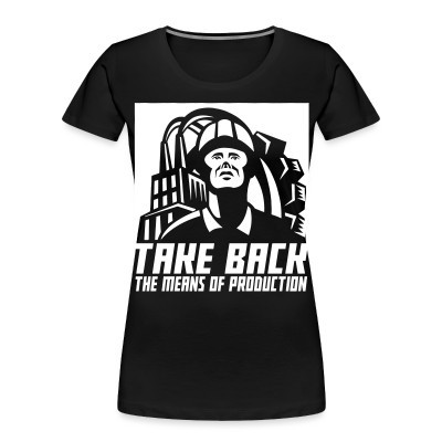 Camiseta Organica Mujer  Take back the means of production