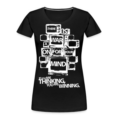 Camiseta Organica Mujer  There is a war on for your mind. If you are thinking you are winning.