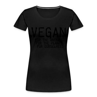 Camiseta Organica Mujer  Vegan for the animals for the planet for ourselves
